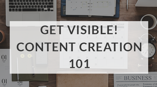 GET VISIBLE! CONTENT MARKETING 101