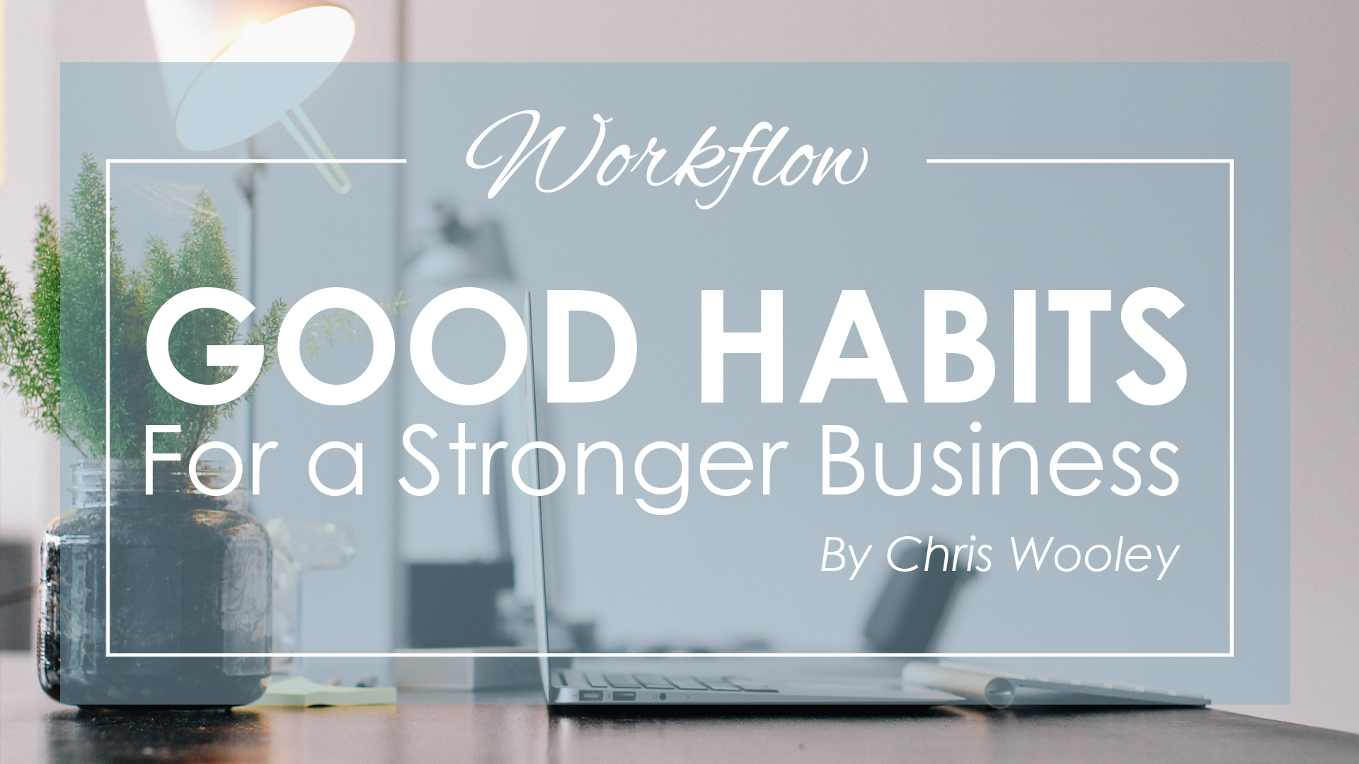 Good Habits for a Stronger Business