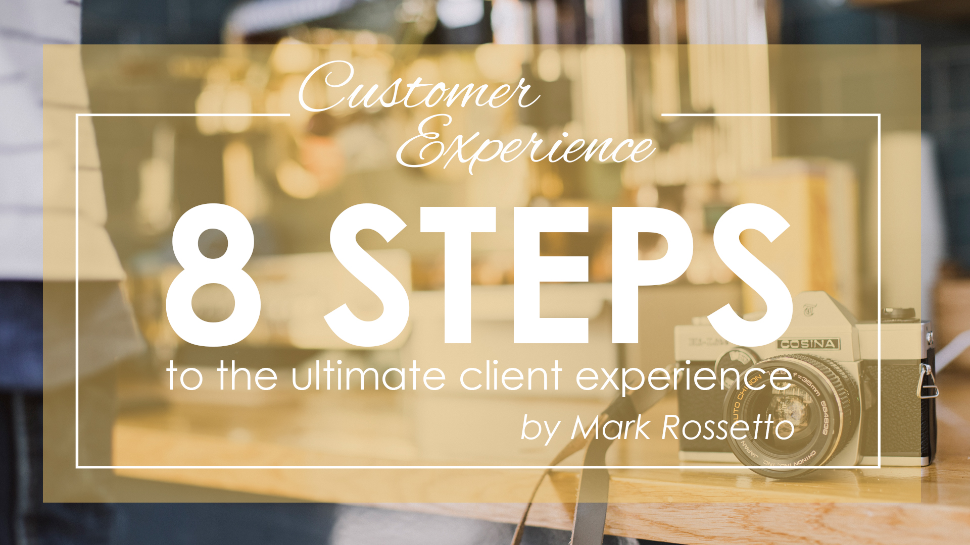 8 Steps to the Ultimate Client Experience