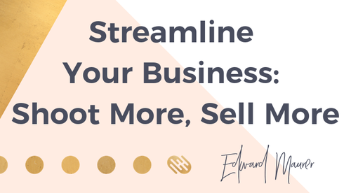 Streamline Your Business: Shoot More, Sell More