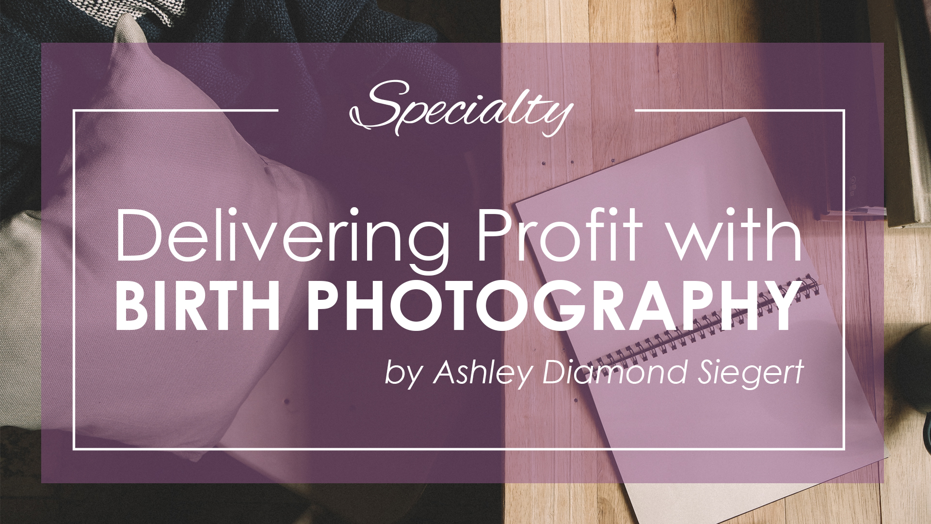Delivering Profit with Birth Photography