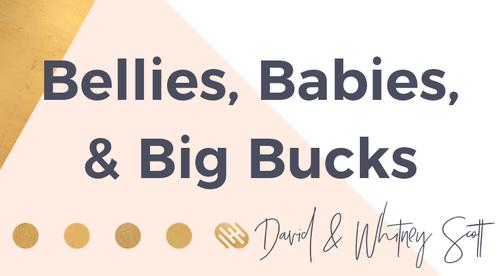 Bellies, Babies, & Big Bucks