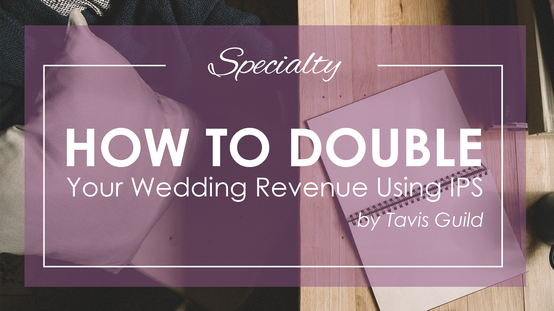 How to Double Your Wedding Revenue Using IPS