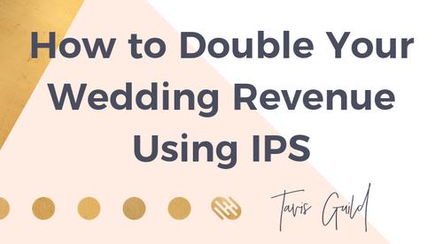 How to Double Your Wedding Revenue Using IPS