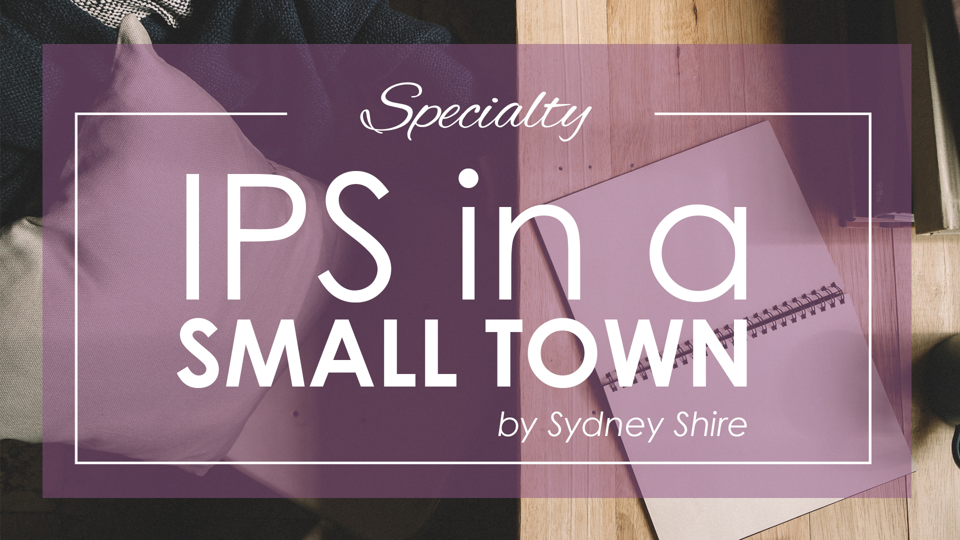 IPS in a Small Town