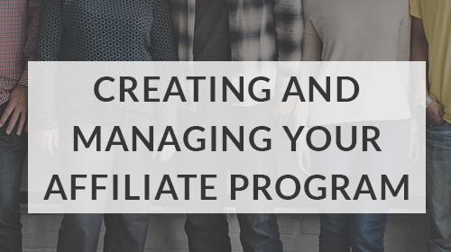 CREATING AND MANAGING YOUR AFFILIATE PROGRAM