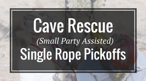 Cave Rescue (Small Party Assisted) Single Rope Pickoffs