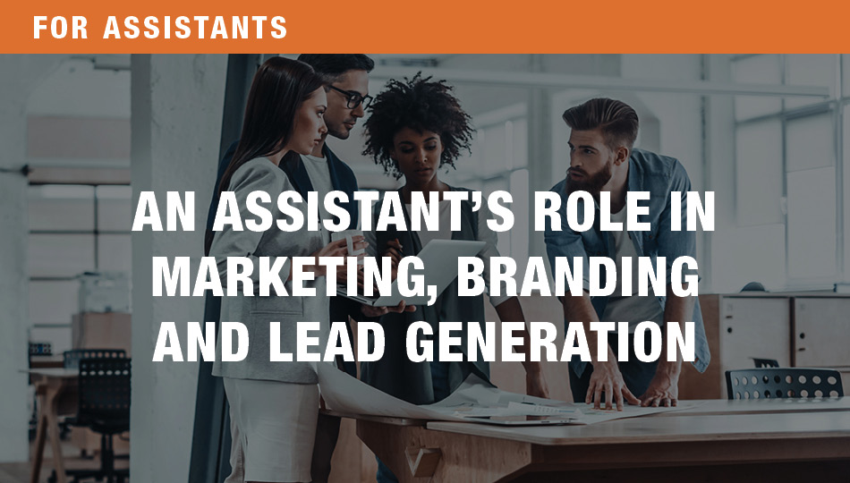 For Assistants: An Assistant's Role in Marketing, Branding and Lead Generation, Parts 1 and 2