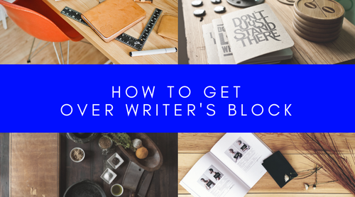How to get over Writer's Block!