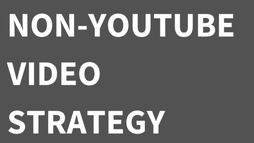 Non-YouTube video strategy: Why You Need It, Where to Incorporate It, & How to Execute