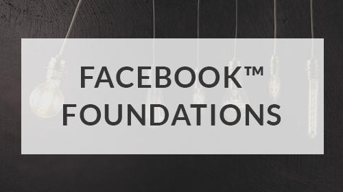 FACEBOOK™ FOUNDATIONS