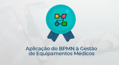 Aplicação do Business Process Model and Notation (BPMN) à Gestão de Equipamentos Médicos