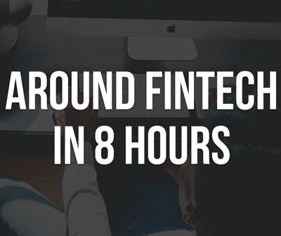 Around Fintech in 8 hours