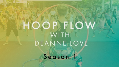 Hoop Flow Classes with Deanne Love : Season 1