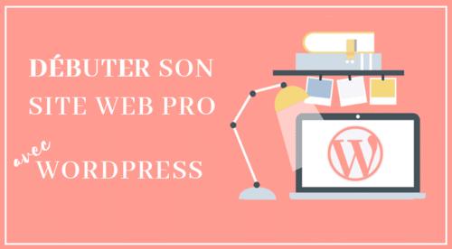 Débuter la création de votre site Web pro avec WordPress