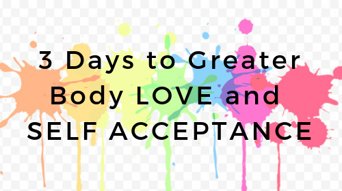 3 Days to Greater Body Acceptance and Love