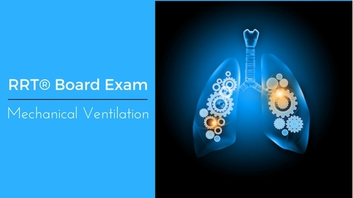 Exam Review of Mechanical Ventilation (Includes Practice Questions! )