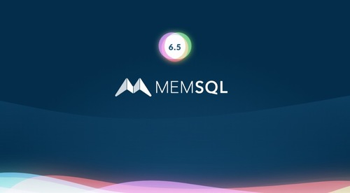 MemSQL 6.5 New Features Self-Paced