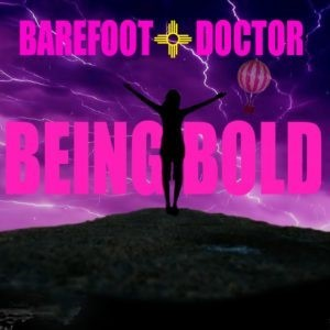 A Barefoot Doctor Anytime Meditation - Being Bold
