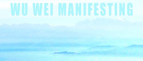 Wu Wei Manifesting