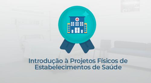 Introdução à Projetos Físicos de Estabelecimentos de Saúde