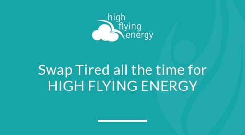 Swap Tired All The Time for HIGH FLYING ENERGY