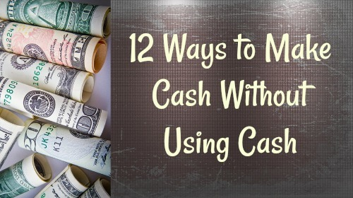 12 Ways to Make Cash Without Using Cash - FREE