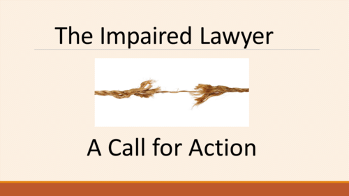 The Impaired Lawyer: A Call for Action (1 PA Ethics CLE)