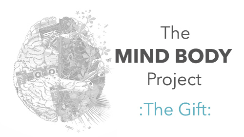 Mind Body Project :The Gift: