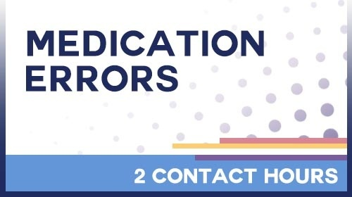 Medication Errors - 2 Contact Hours /20-579245