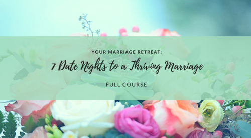 Your Marriage Retreat: 7 Date Nights to a Thriving Marriage (Full Course)