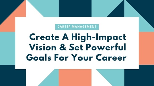 Creating A High-Impact Vision for Your Career