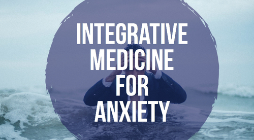 Integrative Medicine for Anxiety