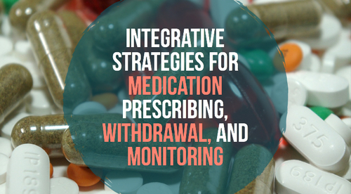 Integrative Strategies for  Medication Prescribing, Withdrawal, and Monitoring