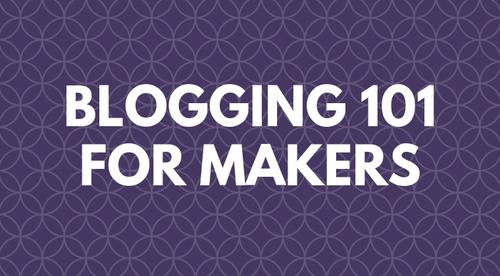Blogging 101 for Makers