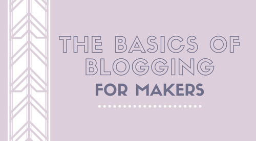 The Basics of Blogging for Makers