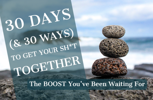 30 Days (And 30 Ways) To Get Your Sh*t Together!