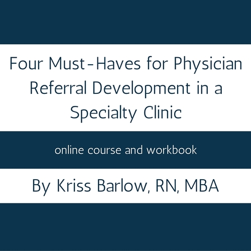 4 Must Haves for Physician Referral Development in a Specialty Clinic