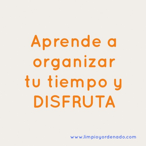 Aprende a organizar tu tiempo y disfruta!!!