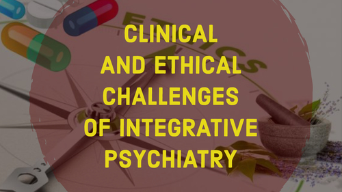 Clinical and Ethical Challenges of Integrative Psychiatry