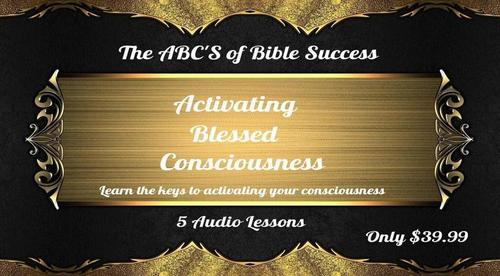 ABC'S of Bible Success -How to activate your blessed consciousness