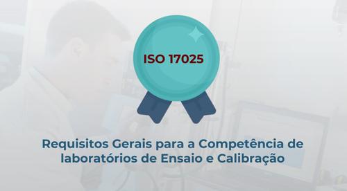 Interpretação da Norma ISO 17025: 2017 - Requisitos Gerais para a Competência de Laboratórios de Ensaio e Calibração