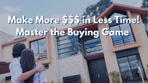 Make More $$$ in Less Time. Master the Buyer Game!