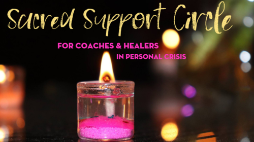 Sacred Support Circle: Coaches & Healers in Personal Crisis