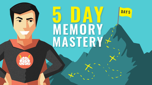 5 Day Memory Mastery: Learn to Memorize Anything With Ease