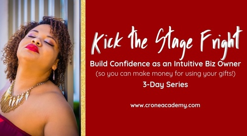 Kick the Stage Fright: Build Confidence as an Intuitive Biz Owner (so you can make money for using your gifts!) 3-Day Series