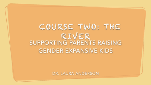 The River: Supporting Parents Raising Gender Expansive Kids (Accelerated)