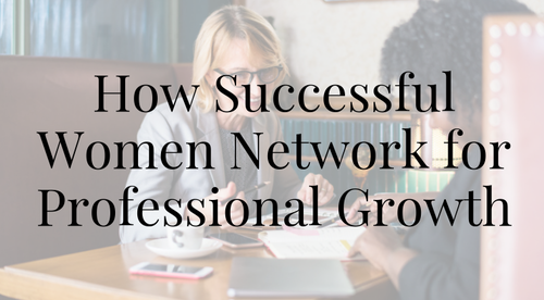 How Successful Women Network for Professional Growth