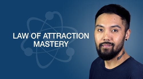 Law of Attraction Mastery: Manifesting an Abundance of Health, Wealth and Happiness