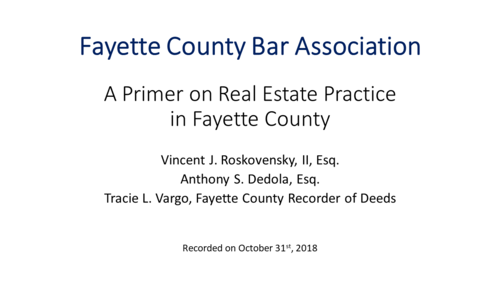 A Primer on Real Estate Practice in Fayette County  (3.5 Substantive PA CLE Credits)